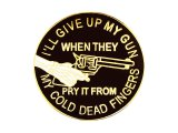 Deadstock US Pins #766 I'll Give Up My Gun My Cold Dead Fingers Pin (D)